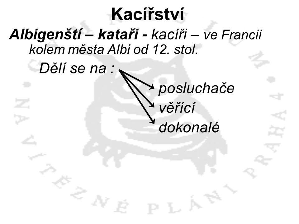 Albigenští – kataři - kacíři – ve Francii kolem města Albi od 12. stol. Dělí se na : posluchače věřící dokonalé