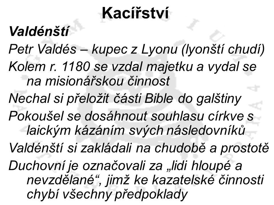 Valdénští Petr Valdés – kupec z Lyonu (lyonští chudí) Kolem r. 1180 se vzdal majetku a vydal se na misionářskou činnost Nechal si přeložit části Bible