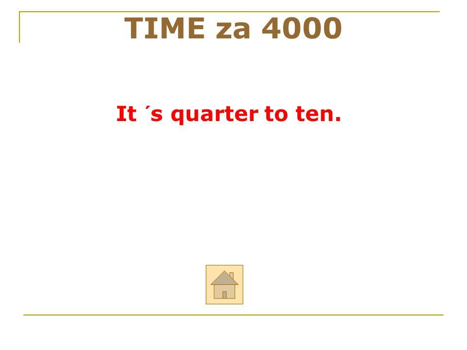 """Odpověz anglicky na otázku: """"What time is it?"""" TIME za 4000 ODPOVĚĎ"""