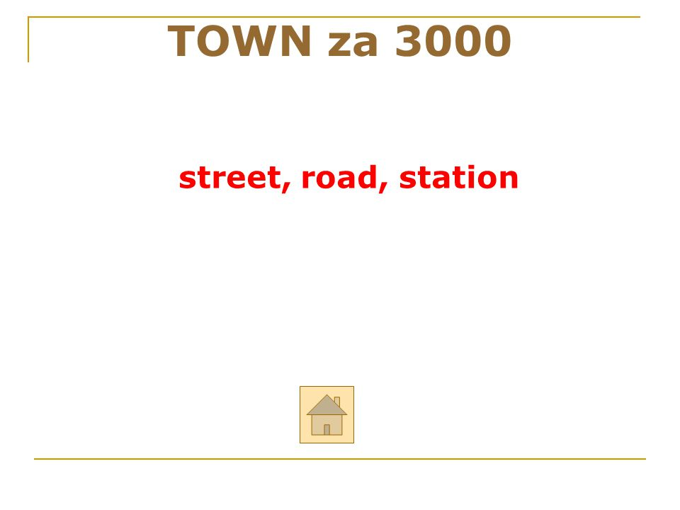 """TOWN za 3000 ODPOVĚĎ Řekni anglicky: """"ulice, silnice, nádraží"""