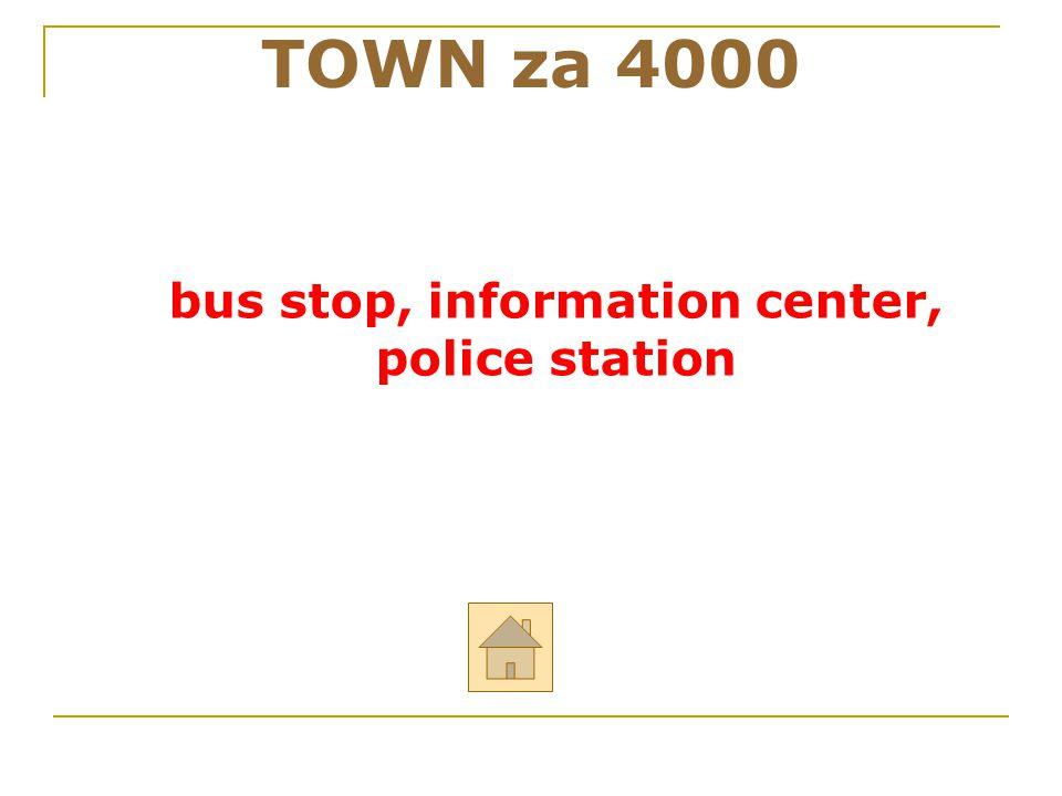 """Řekni anglicky: """"autobusová zastávka, informační centrum, policejní stanice TOWN za 4000 ODPOVĚĎ"""