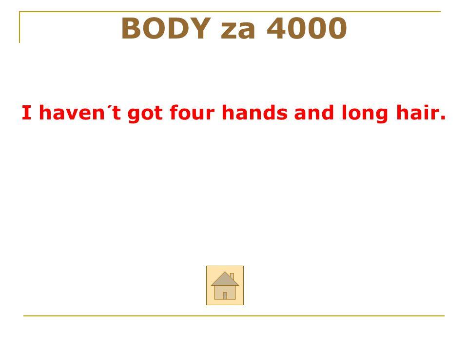 """BODY za 4000 Řekni anglicky: """"Já nemám 4 ruce a dlouhé vlasy."""" ODPOVĚĎ"""