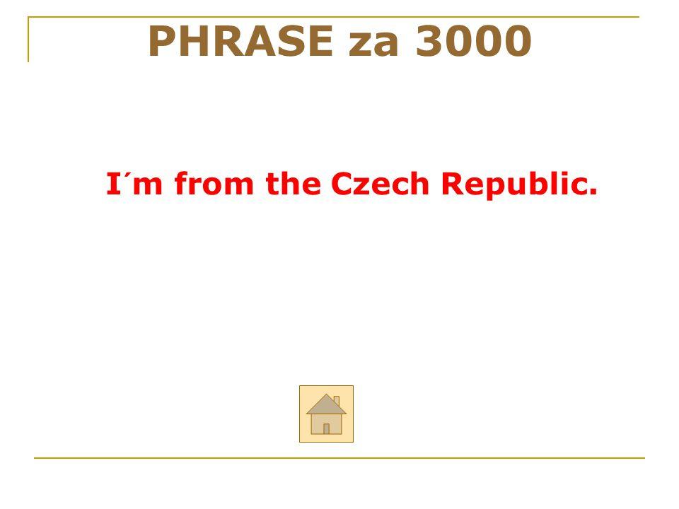 """Odpověz anglicky na otázku: """"Where are you from?"""" PHRASE za 3000 ODPOVĚĎ"""