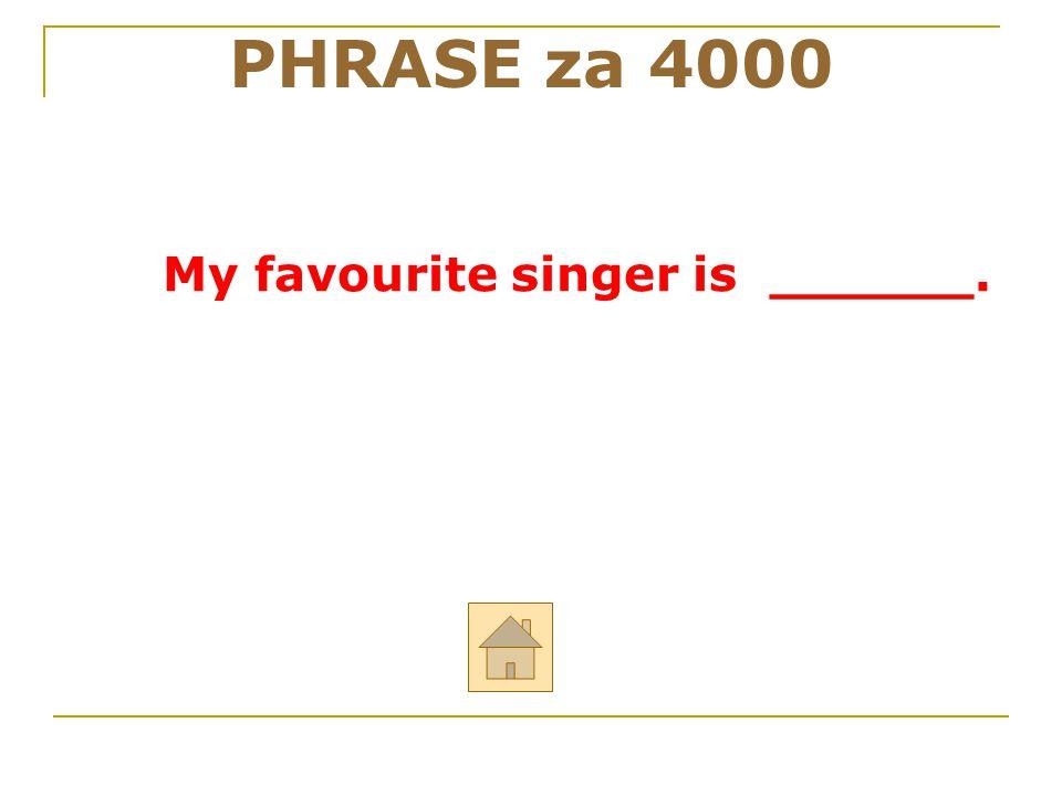 """PHRASE za 4000 Odpověz anglicky na otázku: """"What is your favourite singer?"""" ODPOVĚĎ"""