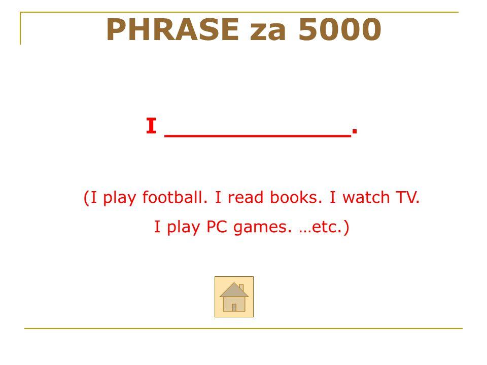 """Odpověz anglicky na otázku: """"What do you do in your free time?"""" PHRASE za 5000 ODPOVĚĎ"""