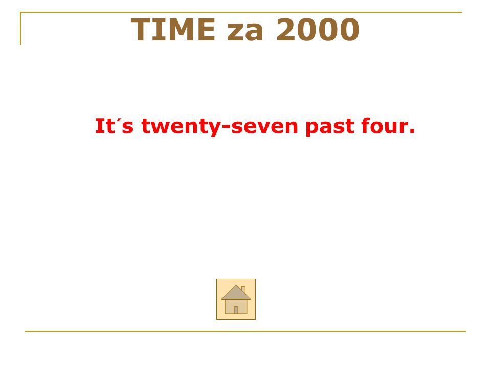 It´s twenty-seven past four. TIME za 2000