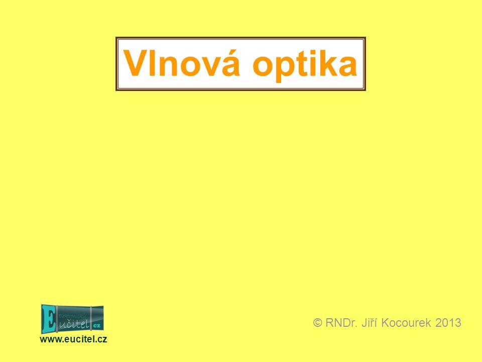 www.eucitel.cz © RNDr. Jiří Kocourek 2013 Vlnová optika