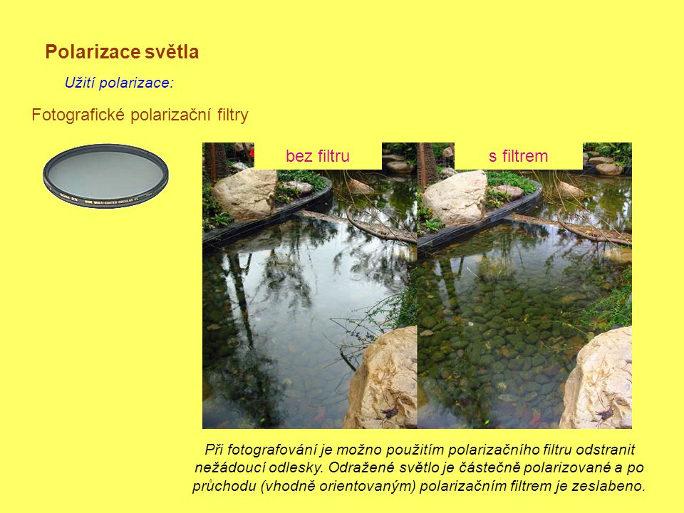 Polarizace světla Užití polarizace: Při fotografování je možno použitím polarizačního filtru odstranit nežádoucí odlesky.