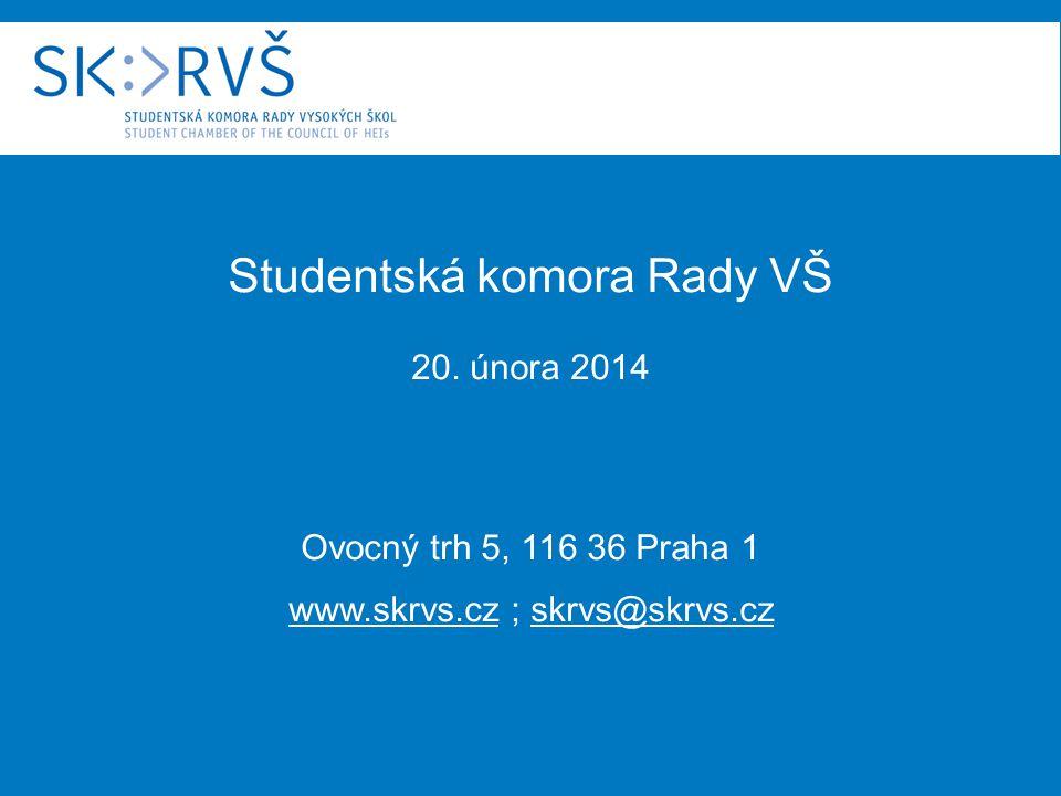Studentská komora Rady VŠ 20. února 2014 Ovocný trh 5, 116 36 Praha 1 www.skrvs.cz ; skrvs@skrvs.cz