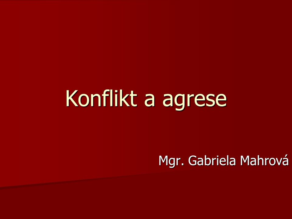 Konflikt a agrese Mgr. Gabriela Mahrová