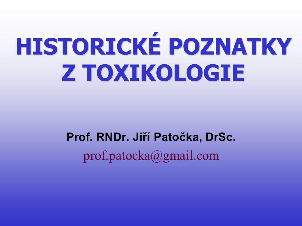 HISTORICKÉ POZNATKY Z TOXIKOLOGIE Prof. RNDr. Jiří Patočka, DrSc. prof.patocka@gmail.com