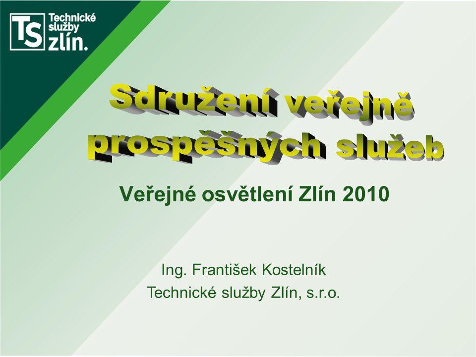Veřejné osvětlení Zlín 2010 Ing. František Kostelník Technické služby Zlín, s.r.o.