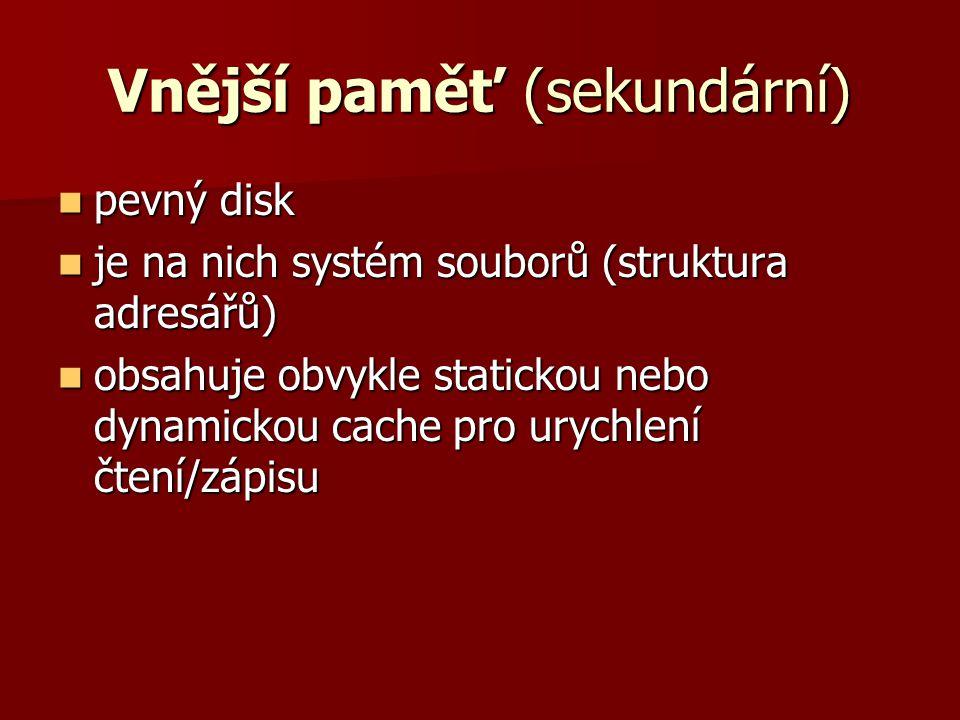 Vnější paměť (sekundární)  pevný disk  je na nich systém souborů (struktura adresářů)  obsahuje obvykle statickou nebo dynamickou cache pro urychlení čtení/zápisu