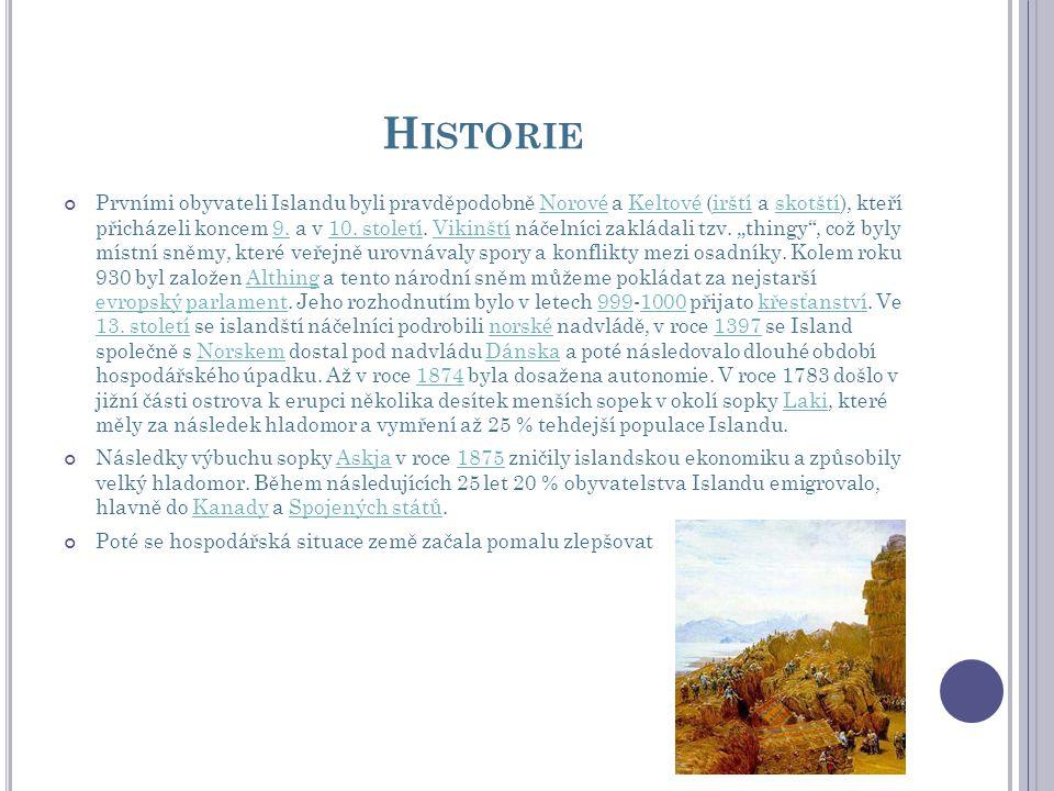 H ISTORIE Prvními obyvateli Islandu byli pravděpodobně Norové a Keltové (irští a skotští), kteří přicházeli koncem 9. a v 10. století. Vikinští náčeln