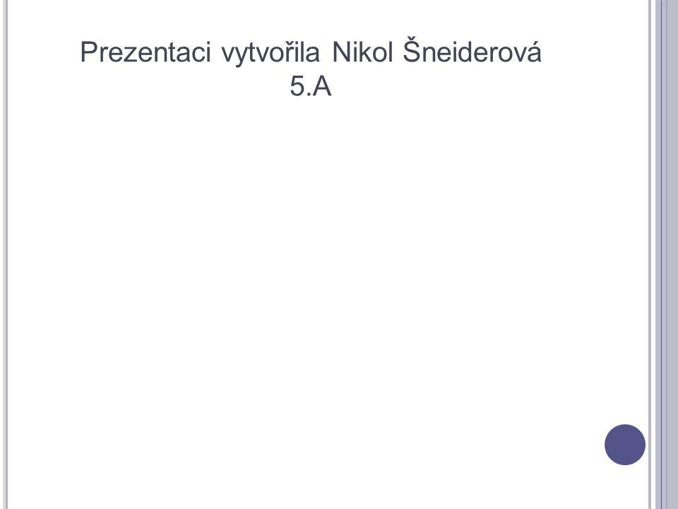 Prezentaci vytvořila Nikol Šneiderová 5.A