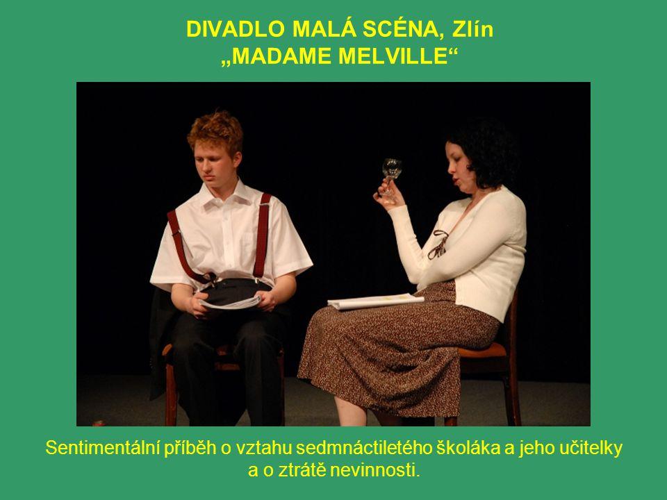 """DIVADLO MALÁ SCÉNA, Zlín """"MADAME MELVILLE Sentimentální příběh o vztahu sedmnáctiletého školáka a jeho učitelky a o ztrátě nevinnosti."""