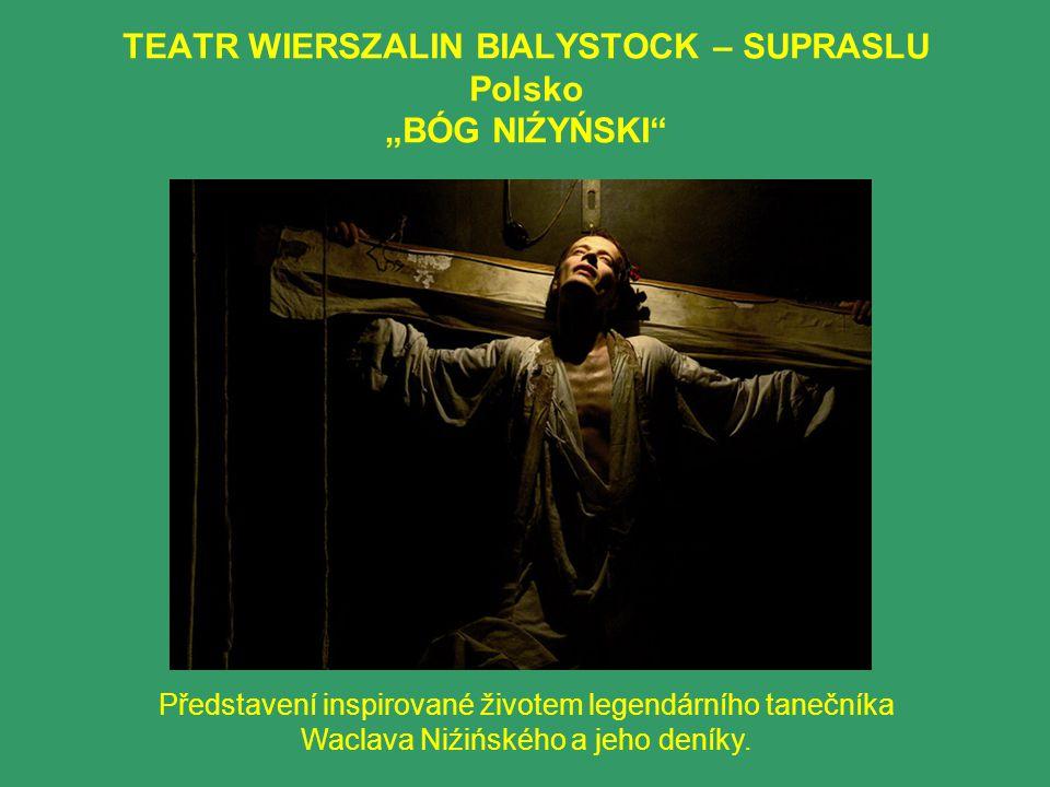 "TEATR WIERSZALIN BIALYSTOCK – SUPRASLU Polsko ""BÓG NIŹYŃSKI Představení inspirované životem legendárního tanečníka Waclava Niźińského a jeho deníky."