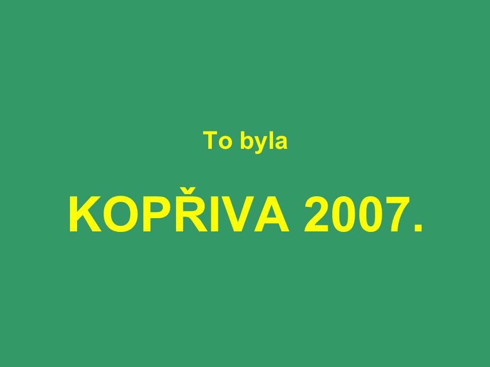 To byla KOPŘIVA 2007.
