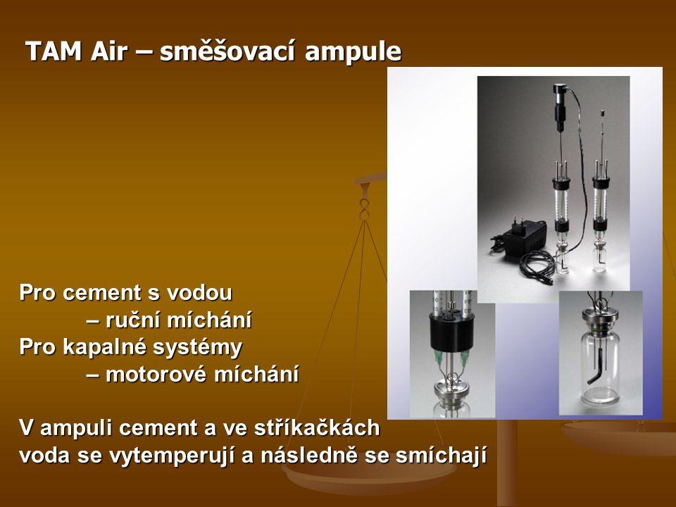TAM Air – směšovací ampule Pro cement s vodou – ruční míchání Pro kapalné systémy – motorové míchání V ampuli cement a ve stříkačkách voda se vytemperují a následně se smíchají