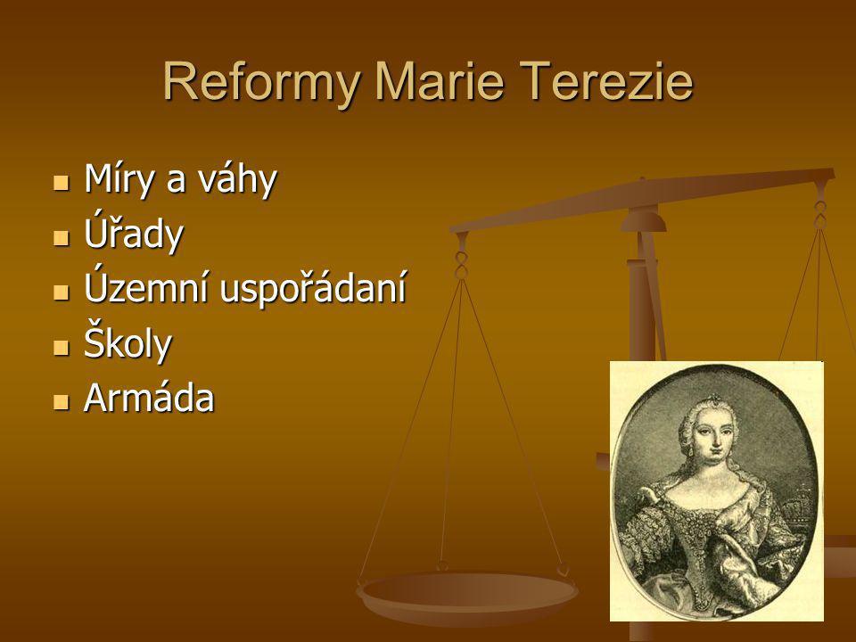 Reformy Marie Terezie  Míry a váhy  Úřady  Územní uspořádaní  Školy  Armáda