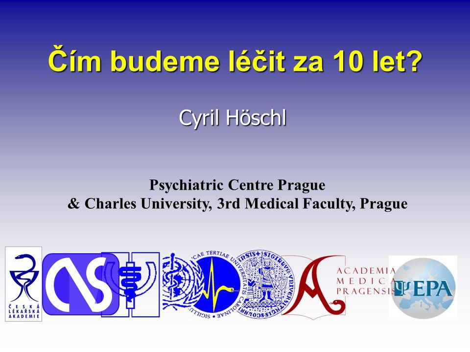 Čím budeme léčit za 10 let? Cyril Höschl Psychiatric Centre Prague & Charles University, 3rd Medical Faculty, Prague