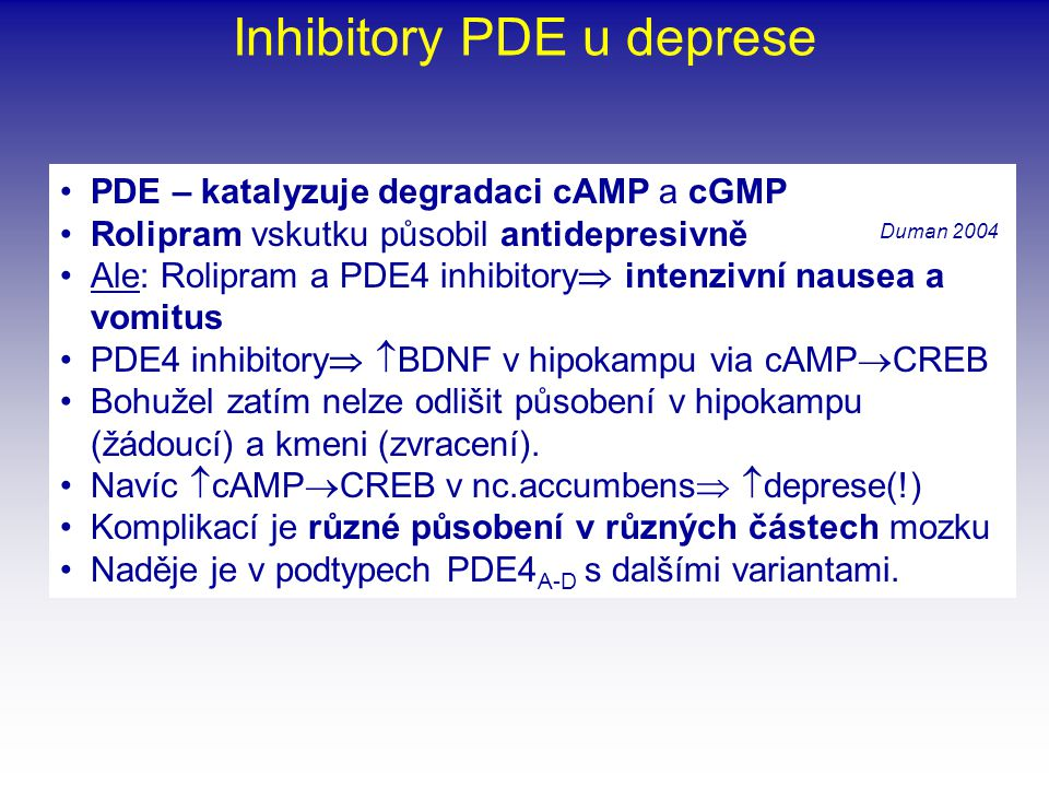 •PDE – katalyzuje degradaci cAMP a cGMP •Rolipram vskutku působil antidepresivně •Ale: Rolipram a PDE4 inhibitory  intenzivní nausea a vomitus •PDE4