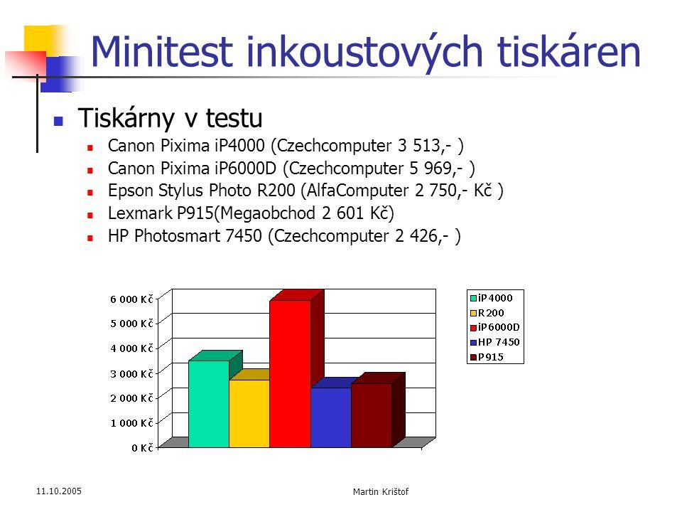 11.10.2005 Martin Krištof Minitest inkoustových tiskáren  Tiskárny v testu  Canon Pixima iP4000 (Czechcomputer 3 513,- )  Canon Pixima iP6000D (Cze