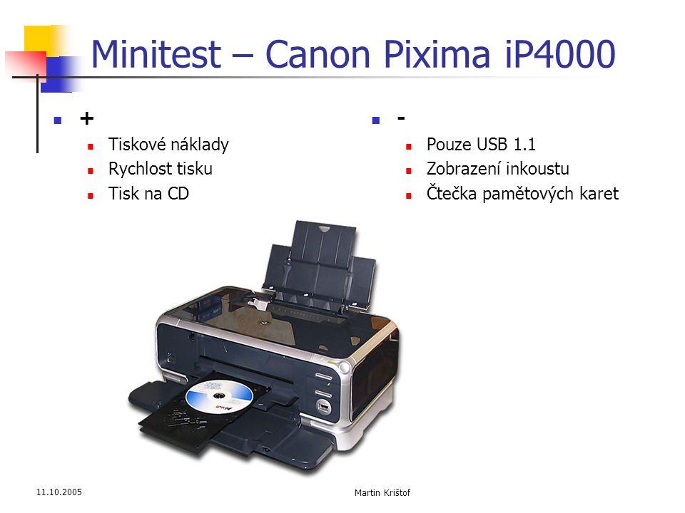 11.10.2005 Martin Krištof Minitest – Canon Pixima iP4000  +  Tiskové náklady  Rychlost tisku  Tisk na CD  -  Pouze USB 1.1  Zobrazení inkoustu