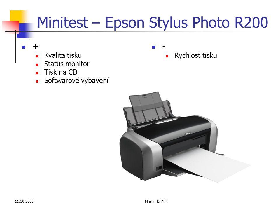 11.10.2005 Martin Krištof Minitest – Epson Stylus Photo R200  +  Kvalita tisku  Status monitor  Tisk na CD  Softwarové vybavení  -  Rychlost ti