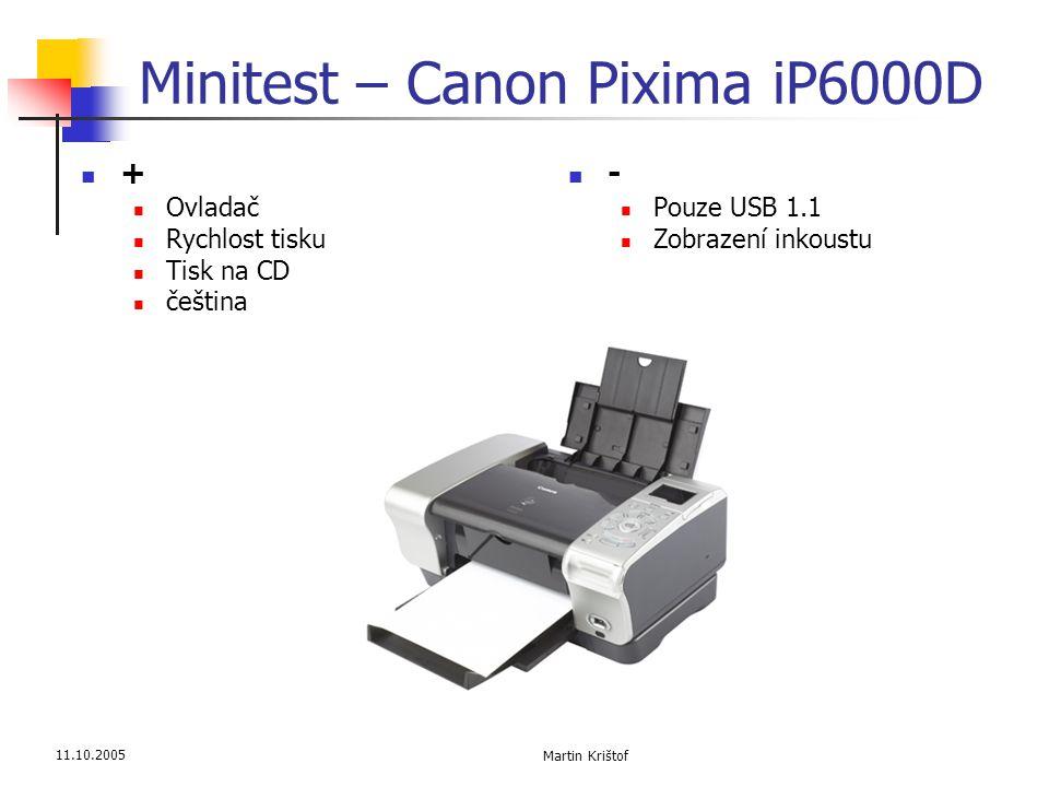 11.10.2005 Martin Krištof Minitest – Canon Pixima iP6000D  +  Ovladač  Rychlost tisku  Tisk na CD  čeština  -  Pouze USB 1.1  Zobrazení inkous