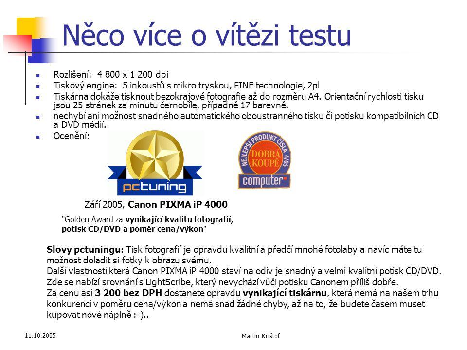 11.10.2005 Martin Krištof Něco více o vítězi testu  Rozlišení: 4 800 x 1 200 dpi  Tiskový engine: 5 inkoustů s mikro tryskou, FINE technologie, 2pl