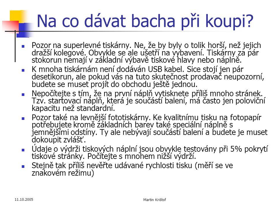 11.10.2005 Martin Krištof Na co dávat bacha při koupi?  Pozor na superlevné tiskárny. Ne, že by byly o tolik horší, než jejich dražší kolegové. Obvyk