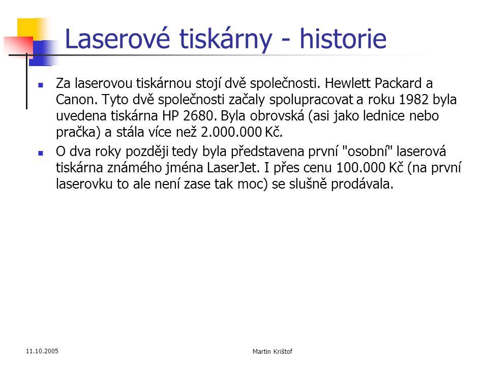 11.10.2005 Martin Krištof Laserové tiskárny - historie  Za laserovou tiskárnou stojí dvě společnosti. Hewlett Packard a Canon. Tyto dvě společnosti z