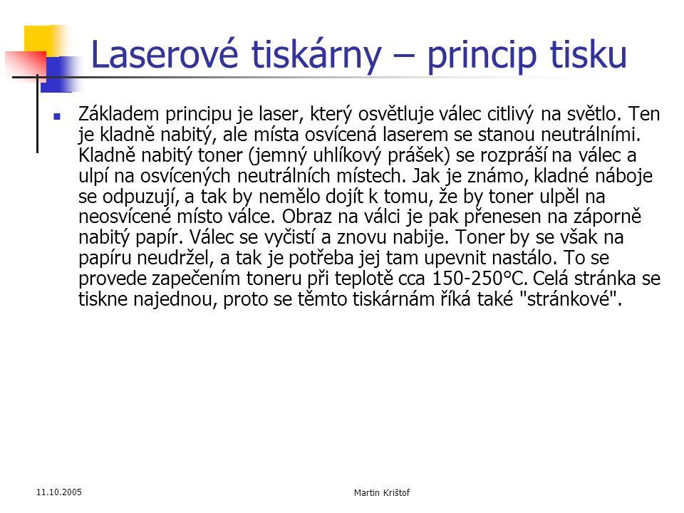 11.10.2005 Martin Krištof Laserové tiskárny – princip tisku  Základem principu je laser, který osvětluje válec citlivý na světlo. Ten je kladně nabit