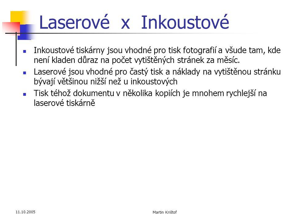 11.10.2005 Martin Krištof Laserové x Inkoustové  Inkoustové tiskárny jsou vhodné pro tisk fotografií a všude tam, kde není kladen důraz na počet vyti