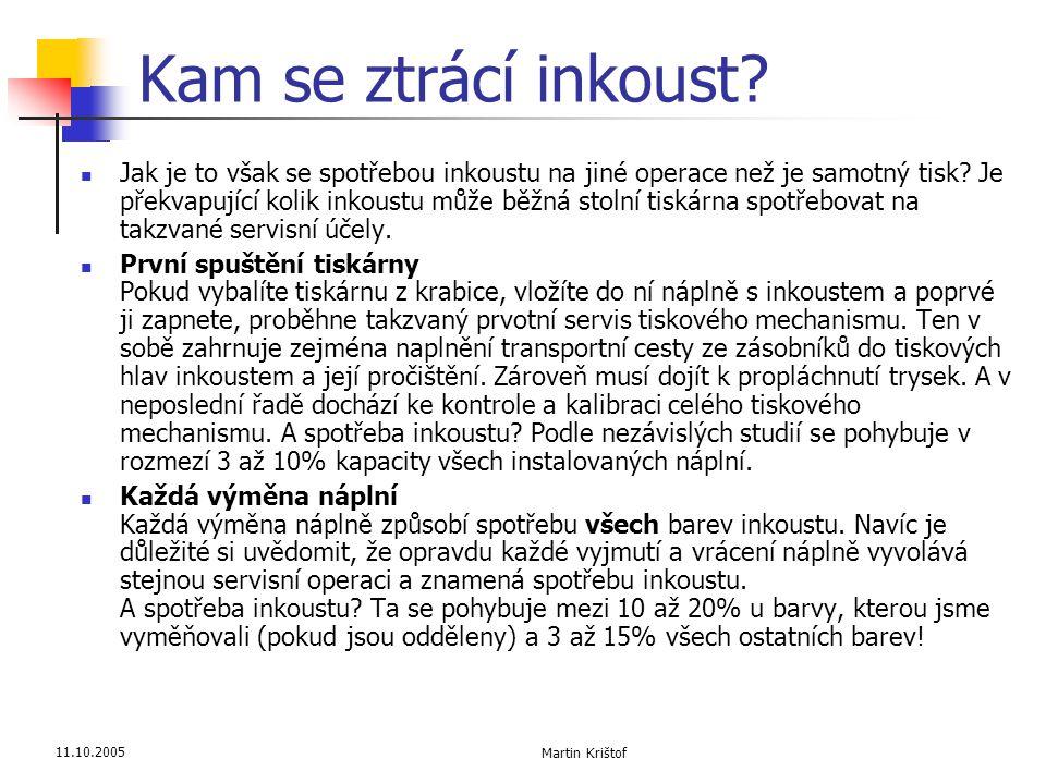 11.10.2005 Martin Krištof Kam se ztrácí inkoust?  Jak je to však se spotřebou inkoustu na jiné operace než je samotný tisk? Je překvapující kolik ink