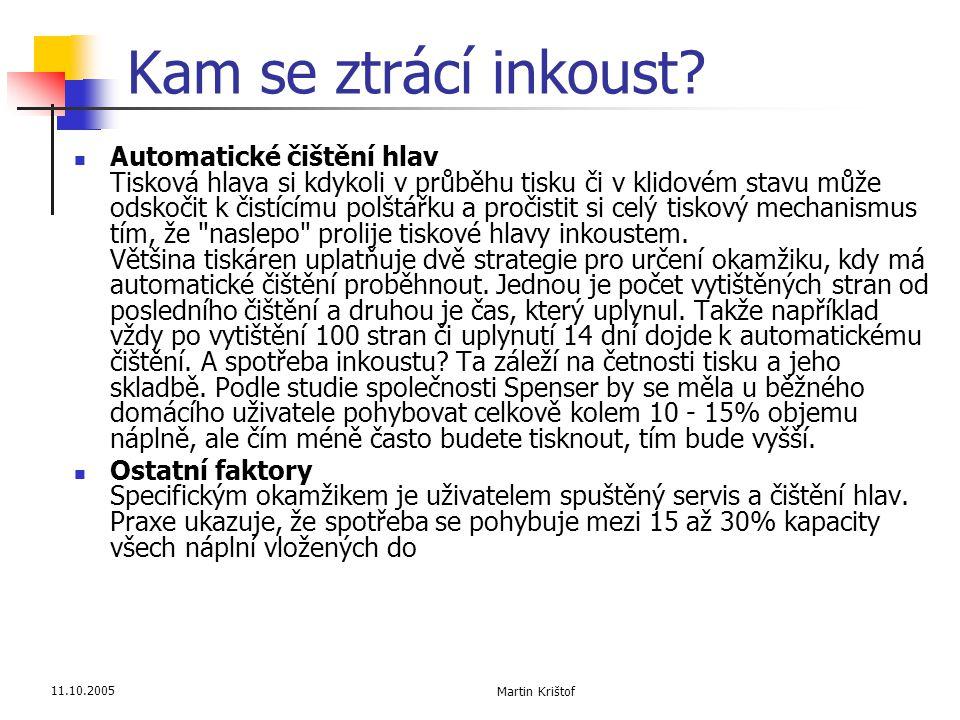 11.10.2005 Martin Krištof Kam se ztrácí inkoust?  Automatické čištění hlav Tisková hlava si kdykoli v průběhu tisku či v klidovém stavu může odskočit