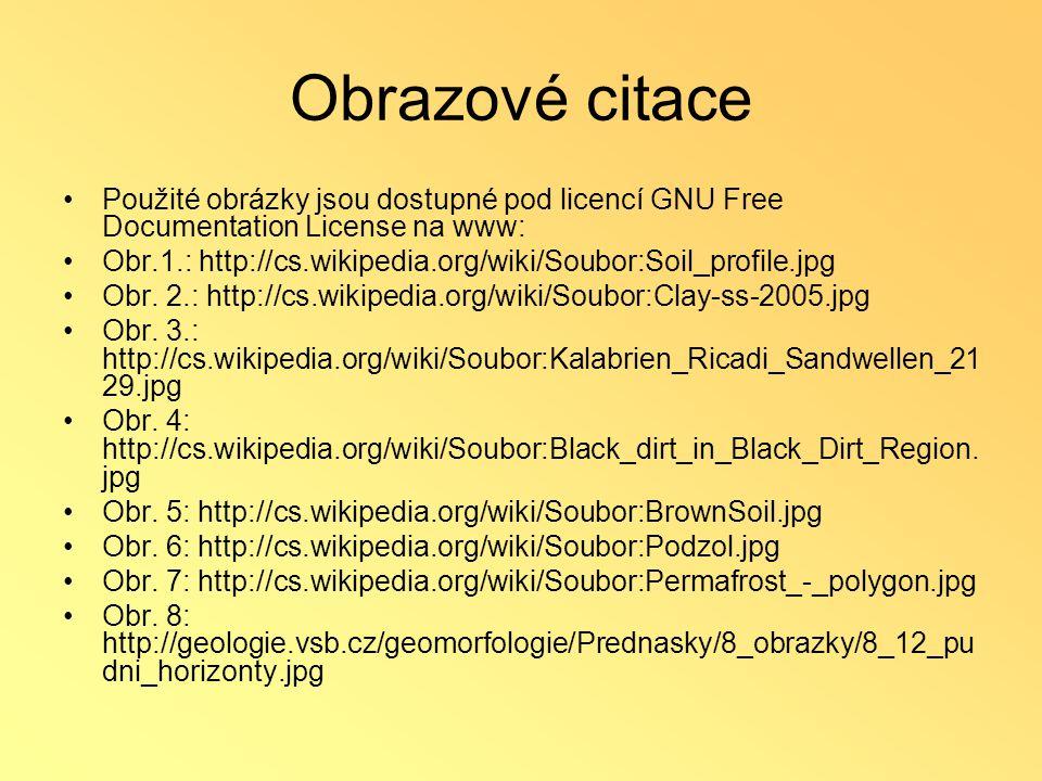 Obrazové citace •Použité obrázky jsou dostupné pod licencí GNU Free Documentation License na www: •Obr.1.: http://cs.wikipedia.org/wiki/Soubor:Soil_pr