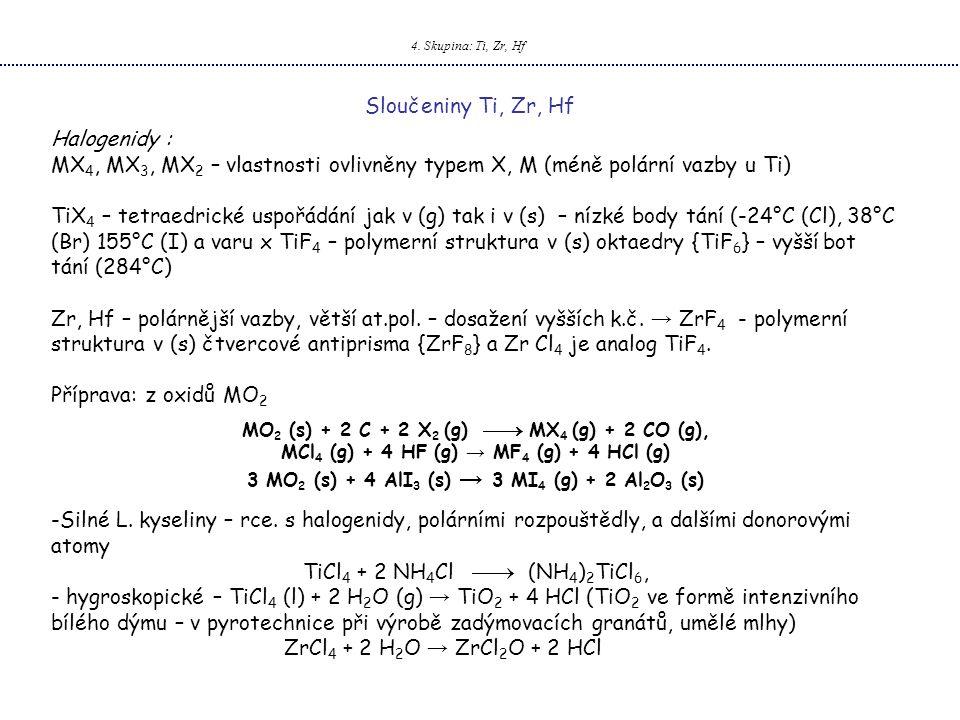 4. Skupina: Ti, Zr, Hf Sloučeniny Ti, Zr, Hf Halogenidy : MX 4, MX 3, MX 2 – vlastnosti ovlivněny typem X, M (méně polární vazby u Ti) TiX 4 – tetraed
