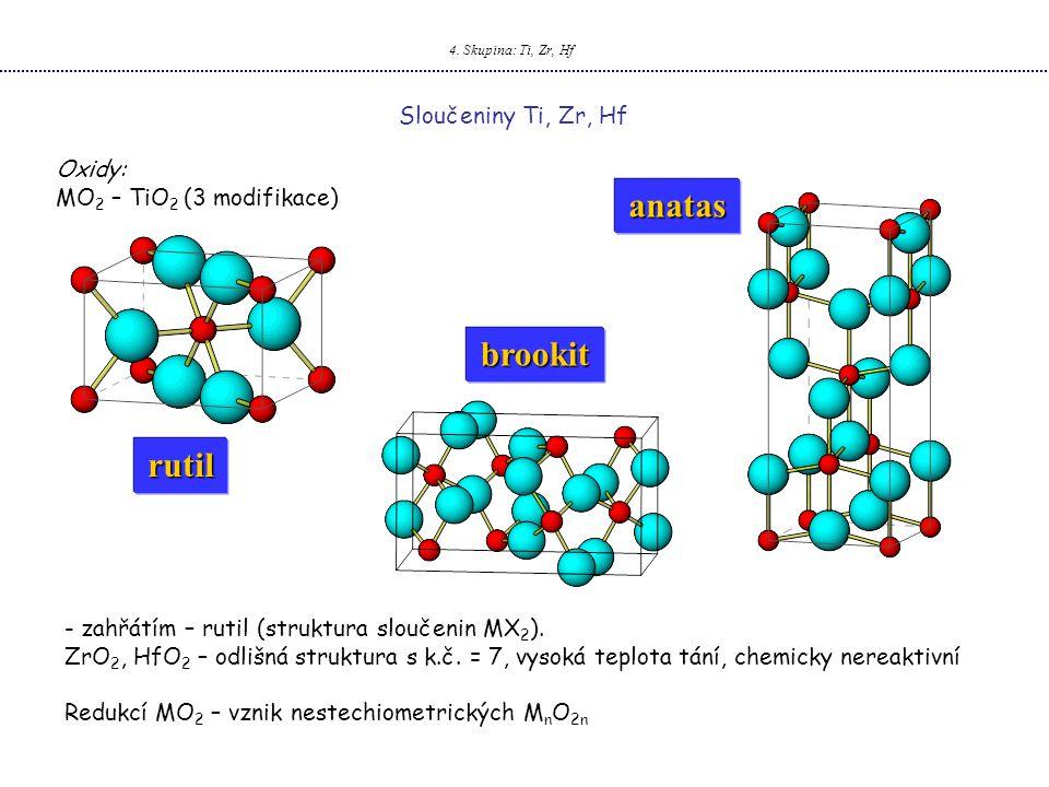 4. Skupina: Ti, Zr, Hf Sloučeniny Ti, Zr, Hf - zahřátím – rutil (struktura sloučenin MX 2 ). ZrO 2, HfO 2 – odlišná struktura s k.č. = 7, vysoká teplo