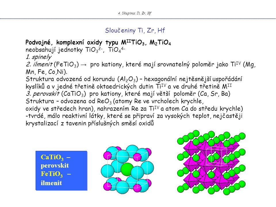4. Skupina: Ti, Zr, Hf Sloučeniny Ti, Zr, Hf Podvojné, komplexní oxidy typu M II TiO 3, M 2 TiO 4 neobsahují jednotky TiO 3 2-, TiO 4 4- 1. spinely 2.