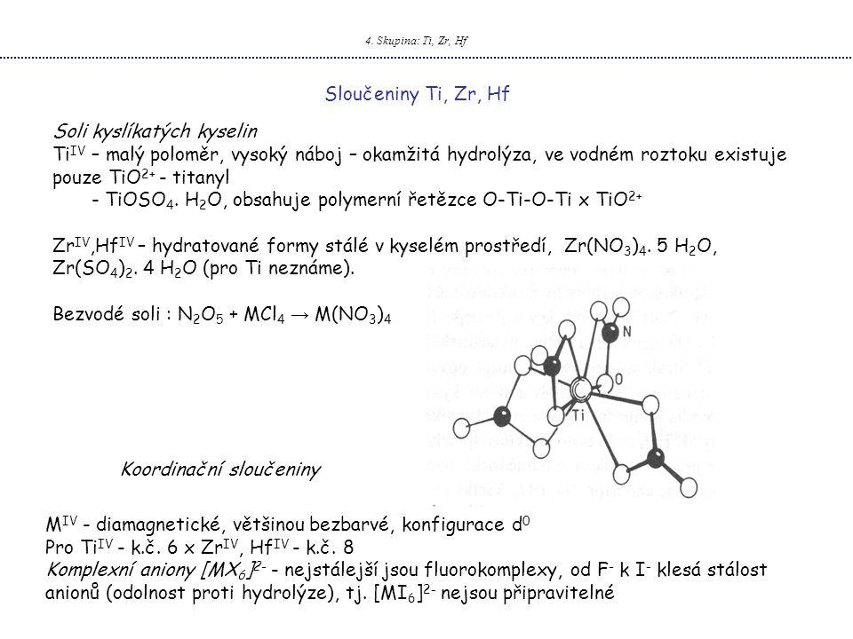 4. Skupina: Ti, Zr, Hf Sloučeniny Ti, Zr, Hf Soli kyslíkatých kyselin Ti IV – malý poloměr, vysoký náboj – okamžitá hydrolýza, ve vodném roztoku exist