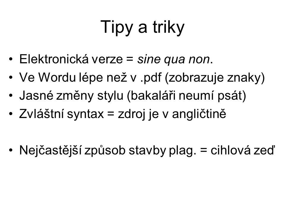 Tipy a triky •Elektronická verze = sine qua non. •Ve Wordu lépe než v.pdf (zobrazuje znaky) •Jasné změny stylu (bakaláři neumí psát) •Zvláštní syntax