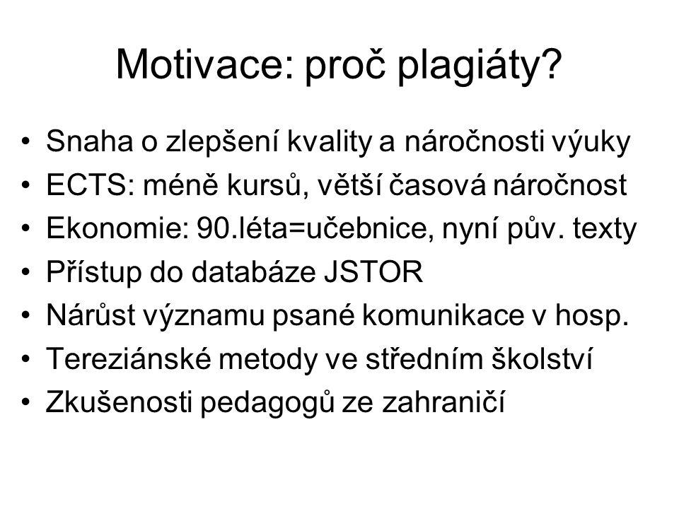 Motivace: proč plagiáty? •Snaha o zlepšení kvality a náročnosti výuky •ECTS: méně kursů, větší časová náročnost •Ekonomie: 90.léta=učebnice, nyní pův.