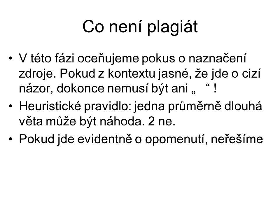 Co považujeme za plagiát •Přímé: 2 věty souvislého textu, opakovaně •Nepřímé: přeformulovaný odstavec (půl strany), kdy je jednoznačný zdroj