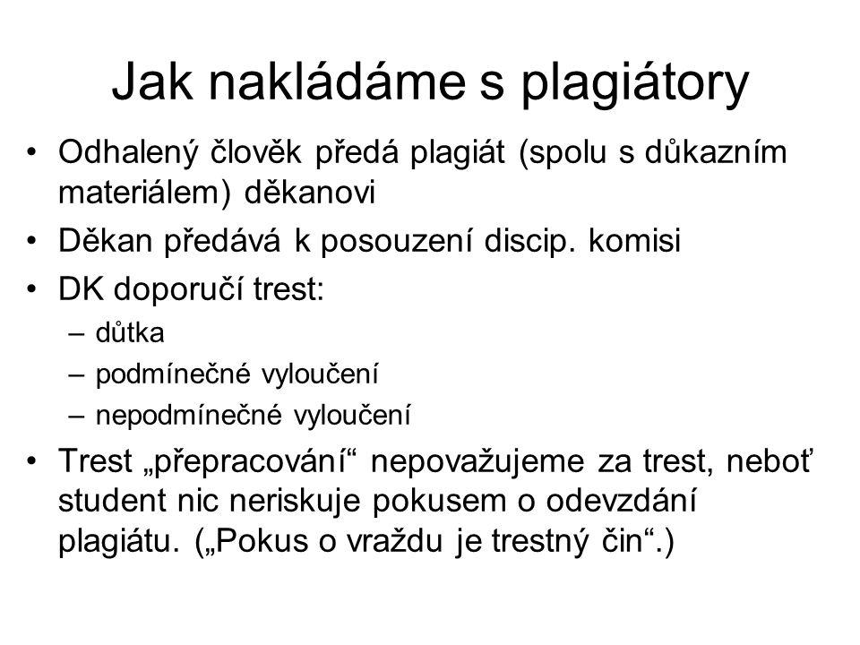 Jak nakládáme s plagiátory •Odhalený člověk předá plagiát (spolu s důkazním materiálem) děkanovi •Děkan předává k posouzení discip. komisi •DK doporuč