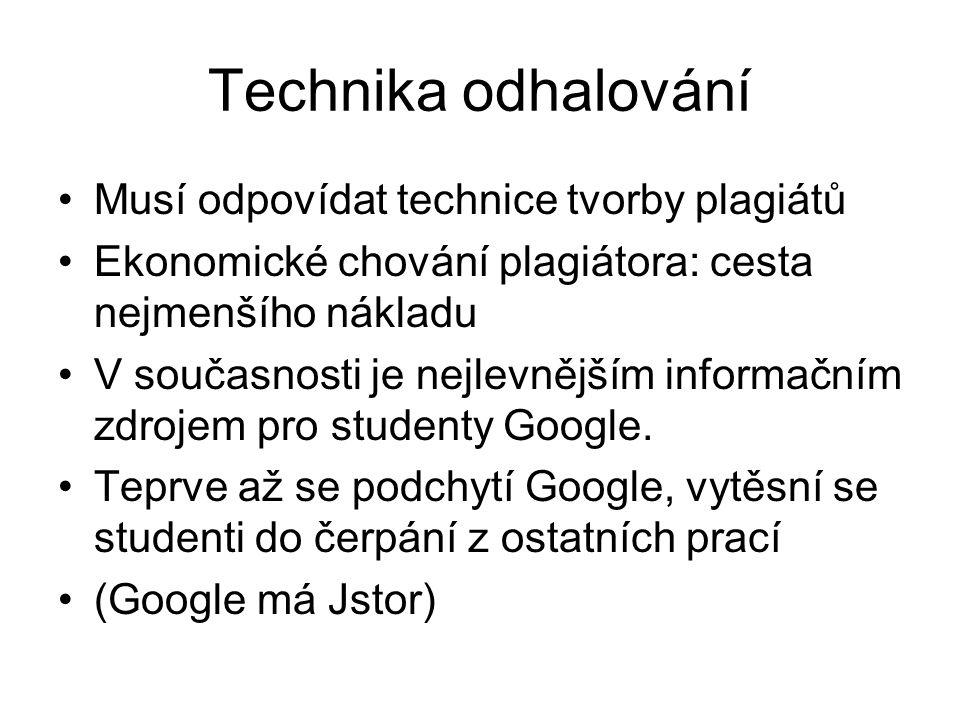 Technika odhalování •Musí odpovídat technice tvorby plagiátů •Ekonomické chování plagiátora: cesta nejmenšího nákladu •V současnosti je nejlevnějším informačním zdrojem pro studenty Google.