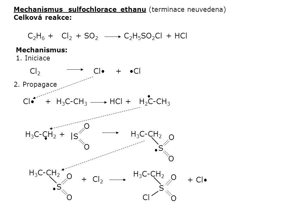 H 3 C-CH 2 + Mechanismus: 1. Iniciace 2. Propagace Mechanismus sulfochlorace ethanu (terminace neuvedena) Celková reakce: C 2 H 6 + Cl 2 + SO 2 C 2 H