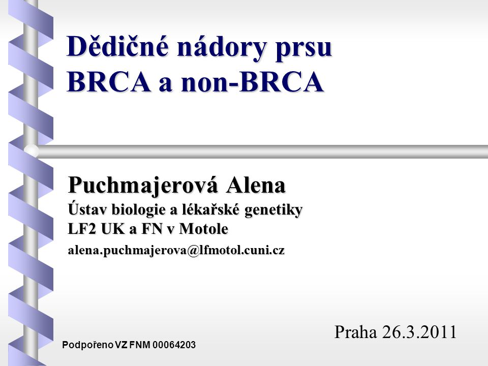 Dědičné nádory prsu BRCA a non-BRCA Puchmajerová Alena Ústav biologie a lékařské genetiky LF2 UK a FN v Motole alena.puchmajerova@lfmotol.cuni.cz Prah