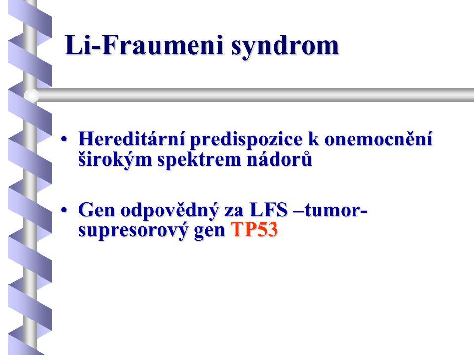Li-Fraumeni syndrom •Hereditární predispozice k onemocnění širokým spektrem nádorů •Gen odpovědný za LFS –tumor- supresorový gen TP53